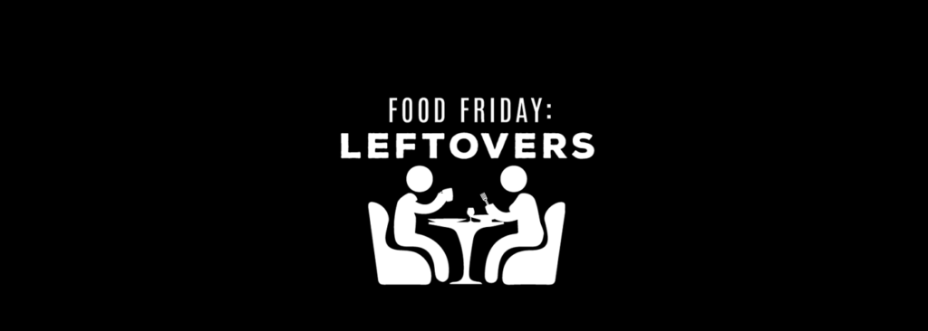 Food Friday : Leftovers
