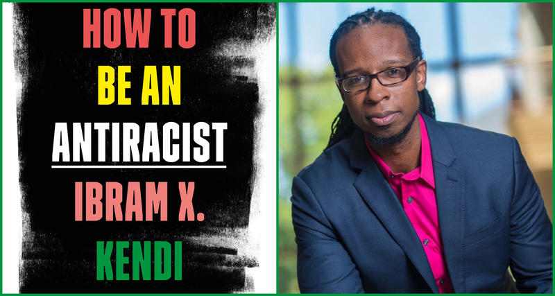 "#1624: Ibram X. Kendi's ""How To Be An Antiracist"""