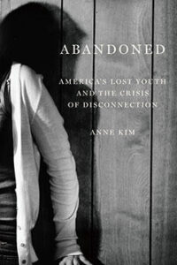 "Book: ""Abandoned: America's Lost Youth and the Crisis of Disconnection"""