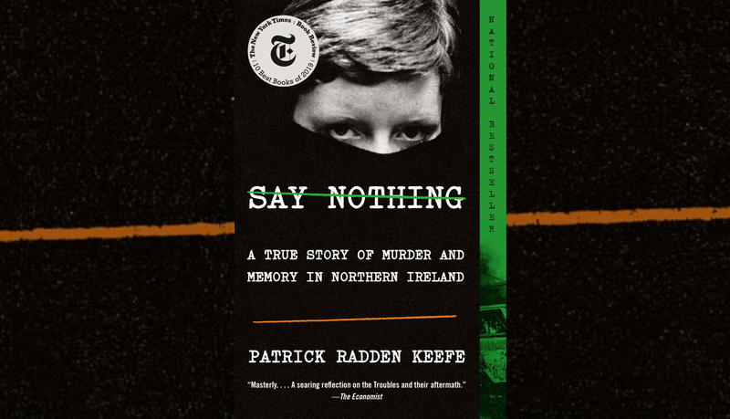 "#1651: Patrick Radden Keefe's ""Say Nothing: A True Story of Murder and Memory in Northern Ireland"" 