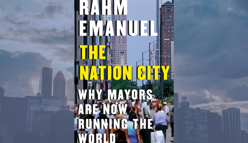 """#1655: Rahm Emanuel's """"The Nation City: Why Mayors Are Now Running the World""""    The Book Show"""
