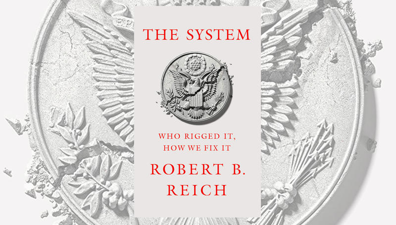 "#1658: Robert Reich's ""The System"" 