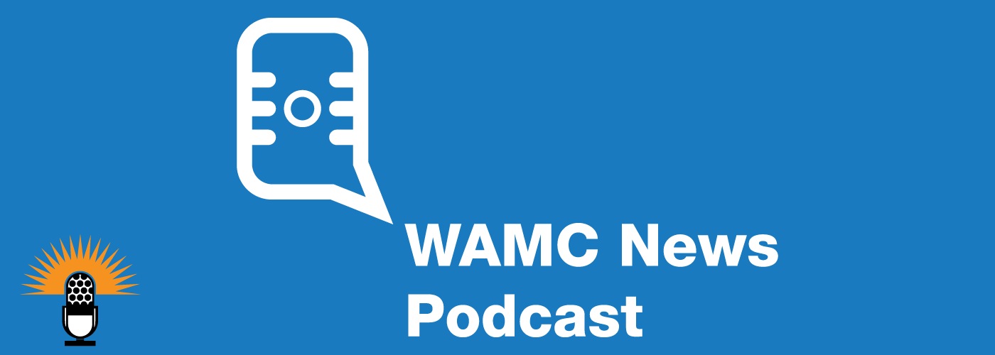 WAMC News Podcast – Episode 134